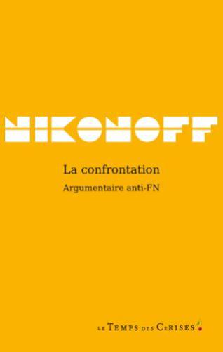 La Confrontation. Argumentaire anti-FN, Le Temps des cerises, 2012.